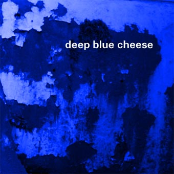 Deep Blue Cheese