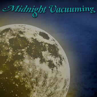 Midnight Vacuuming